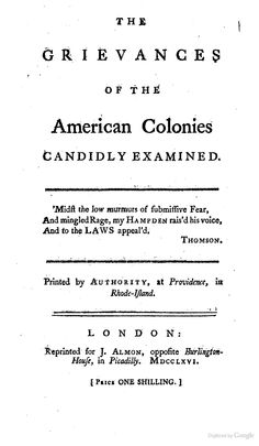 The Grievances of the American Colonies Candidly Examined by Stephen Hopkins, 1766.