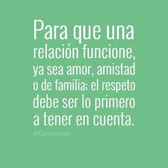 """""""Para que una relación funcione, ya sea Amor, Amistad o de Familia; el Respeto debe ser lo primero a tener en cuenta."""""""