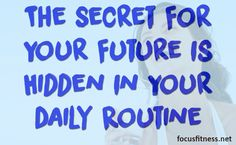 The secret to your future s hidden in your daily routine