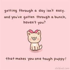 """chibird: """" A tough puppy with a pink bow has something to say to you! 🎀 You're doing great for making it through all those days! Pre-order my book! Cute Motivational Quotes, Cute Inspirational Quotes, Cute Quotes, Happy Quotes, Uplifting Quotes, Positive Memes, Positive Messages, Cheer Up Quotes, Cheer Up Meme"""