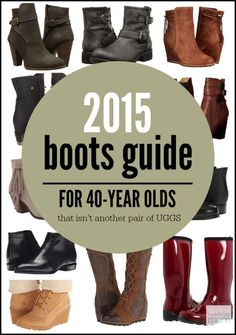 STYLE OVER 35 - Here is a 2015 Boots Guide For 40-Year Olds that isn't just another pair of UGGS. Be trendy and comfortable at the same time.