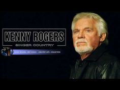 (120) Top 20 Best Country Songs Of Kenny Rogers ⚡ Kenny Rogers Greatest Hits Full Album 2017 - YouTube