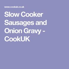 Slow Cooker Sausages and Onion Gravy - CookUK