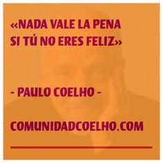 No te permitas no ser feliz -  - vía www.instagram.com/ComunidadCoelho   Comunidad Coelho: tu punto de encuentro con los fans de Paulo Coelho
