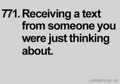 This is an opposite for me usually. Usually it's when I stop thinking about him for a few minutes that he finally texts back...but this would be wayy better.
