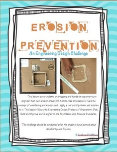 This lesson gives students an engaging and hands-on opportunity to engineer their own erosion prevention method. Use this lesson to take the concept of weathering and erosion and   apply a real world problem and solution to it. This lesson follows the Engineering Design Process of Brainstorm, Plan, Build and Improve and is aligned to the Next Generation Science Standards.*This challenge should be conducted after the students have learned about Weathering and Erosion.Included:Engineering…