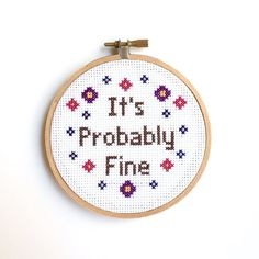 Embroidery Stitches Ideas PATTERN It's Probably Fine - Motivational - Encouragement - Funny Cross Stitch Embroidery Modern Pattern PDF - Learn Embroidery, Embroidery For Beginners, Embroidery Techniques, Cross Stitch Embroidery, Embroidery Patterns, Funny Cross Stitch Patterns, Cross Stitch Designs, Funny Cross Stitches, Subversive Cross Stitches