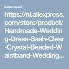 https://nl.aliexpress.com/store/product/Handmade-Wedding-Dress-Sash-Clear-Crystal-Beaded-Waistband-Wedding-Dress-Belt-Bridal-Belts-With-Crystals/332037_32791273412.html