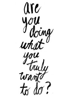 """Are You Doing What You Truly Want To Do? Ask yourself this when confronted with any situation be it a big emotional question """"am I doing what I truly want to do by being with this person/job/etc?"""" or a day to day """"am I doing what I truly want to do by wearing this adventurous outfit? New Years mantra!"""