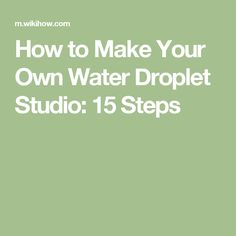 How to Make Your Own Water Droplet Studio: 15 Steps