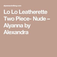 Lo Lo Leatherette Two Piece- Nude – Alyanna by Alexandra
