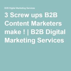 3 Screw ups Content Marketers make !
