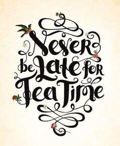 """Nunca es tarde para un """"Tea Time"""" <3"""