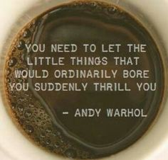Andy Warhol. I live this every morning at 5am with my coffee and Lucky charms.