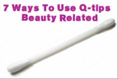 7 Ways To Use Q-tips - Beauty Related | Beautetude