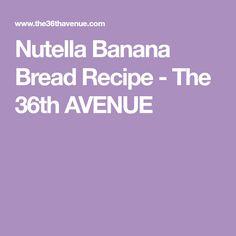 Nutella Banana Bread Recipe - The 36th AVENUE