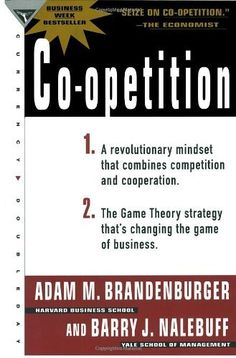 Co-Opetition : A Revolution Mindset That Combines Competition and Cooperation : The Game Theory Strategy That's Changing the Game of Business by Adam M. Brandenburger. $12.23. Author: Barry J. Nalebuff. Publisher: Currency Doubleday; 1 edition (December 29, 1997)