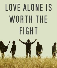 """""""Is it fear you're afraid of? What are you waiting for? Love alone is worth the fight.""""  -Jon Foreman"""