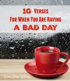 Sometimes we don't just have bad days but we have bad weeks, bad months, bad years or bad seasons of life.  During these times, we can feel out of control and in need of encouragement to make it through another long day. God's Word is alive and active – it speaks into the darkness and brings light to our soul, joy to our sorrows, hope in despair and strength to our weary bones. Here's 10 Verses For When You Are Having a Bad Day   1.) Remember, the Lord is near. The Lord is near to the…
