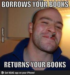 Borrows your books...