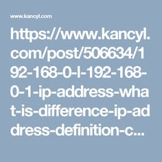 https://www.kancyl.com/post/506634/192-168-0-l-192-168-0-1-ip-address-what-is-difference-ip-address-definition-com