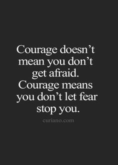 courage means you don't let fear stop you.