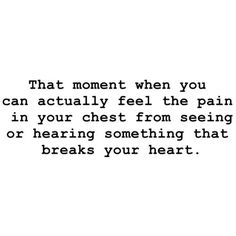I try to keep busy, but every time I have a spare moment I can feel my heart aching. It literally feels broken.
