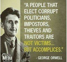 """A people that elect corrupt politicians, imposters, thieves and traitors are not victims.But accomplices."" - George Orwell Also complicit! Quotable Quotes, Wisdom Quotes, Me Quotes, Joker Quotes, Strong Quotes, Attitude Quotes, Qoutes, The Words, Great Quotes"