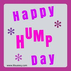 #humpday #freegraphics #mypictures #www.lilsusieq.com  #quotes