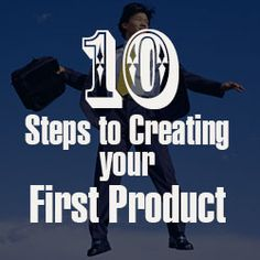 10 Steps to Creating your First Product - Entrepreneurial Advice - Must read for startups