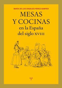 Mesas y cocinas en la España del siglo XVIII / María de los Ángeles Pérez Samper