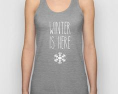 Winter Is Here Women Tank Top / Women T-Shirt / Cool Quote Tees / Shirt For Women / Women's T Shirt