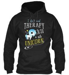 Discover Unicorn Therapy Sweatshirt from Unicorn Tees, a custom product made just for you by Teespring. - Cute Gift for Unicorn Lovers Shirts, Pullover,. Girly, Cute Unicorn, Hoodies, Sweatshirts, Custom Clothes, Therapy, How To Get, Pullover, Tees