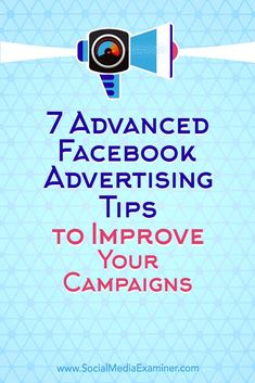 Do you want better results from your Facebook campaigns?  Looking for tactics to help you get more out of your investment in Facebook ads?  In this article, you'll discover seven advanced tips to improve the performance of your Facebook advertising campaigns. #SocialMediaExaminer #Facebook #FacebookMarketing #SocialMedia
