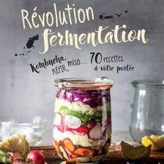 Livre « Révolution fermentation » : 70 recettes de kombucha, kéfir, miso… Kombucha, La Marmite, Nutrition, Fermented Foods, Pudding, Jar, Vegetables, Desserts, Junk Food