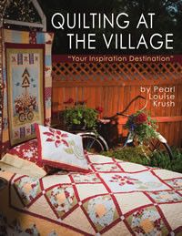 """Quilting at the Village"" book by Pearl Louise Krush contains over 20 fun and functional quilt projects!"