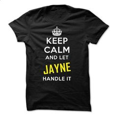 KEEP CALM AND LET JAYNE HANDLE IT! NEW - #transesophageal echocardiogram #t shirt designer. PURCHASE NOW => https://www.sunfrog.com/Names/KEEP-CALM-AND-LET-JAYNE-HANDLE-IT-NEW.html?id=60505