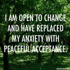 """""""I am open to change and have replaced my anxiety with peaceful acceptance."""" Inspiring #quotes and #affirmations by Calm Down Now, an empowering mobile app for overcoming anxiety. For iOS: http://cal.ms/1mtzooS For Android: http://cal.ms/NaXUeo"""
