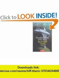 Raumschiff Titanic. (9783442448869) Douglas Adams, Terry Jones , ISBN-10: 3442448867  , ISBN-13: 978-3442448869 ,  , tutorials , pdf , ebook , torrent , downloads , rapidshare , filesonic , hotfile , megaupload , fileserve