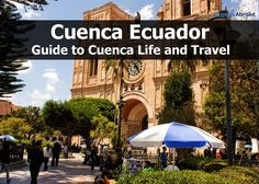 Cuenca Ecuador is a top destination for travelers & expats. Learn all about this amazing city: food, travel, retirement, real estate & living in Cuenca.