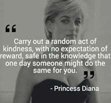 Carry Out a Random Act of Kindness With No Expectation of Reward Safe in the Knowledge That One Day Someone Might Do the Same for You 25 Princess Diana Good Quotes, Quotes To Live By, Me Quotes, Motivational Quotes, Inspirational Quotes, Diana Quotes, Jealousy Quotes, Short Quotes, Famous Quotes