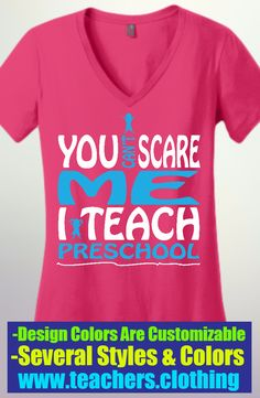 You Can't Scare Me - I Teach Preschool V-Neck Shirt. 100% Ringspun Combed Cotton, Available In 12 colors and sizes XS-4XL. Design Colors Are Completely Customizable As Well. Create This Design With Your School Colors Or Put Your Own Twist On This Design!