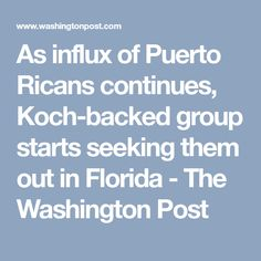 As influx of Puerto Ricans continues, Koch-backed group starts seeking them out in Florida - The Washington Post