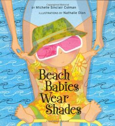 Beach Babies Wear Shades (An Urban Babies Wear Black Book) by Michelle Sinclair Colman,http://www.amazon.com/dp/1582462046/ref=cm_sw_r_pi_dp_Ta2Xsb1AK3C4B1VV