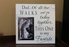 Dad, of all the walks we've taken wedding photo frame, wedding signage, wedding decor, wedding gift , wedding picture frame, photo frame