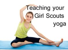 Teaching your Girl Scouts yoga: Low-cost ways to help your girls learn about stress reduction, stretching and staying healthy. Ties into Get Moving! Energy journey and Staying Healthy junior badge.