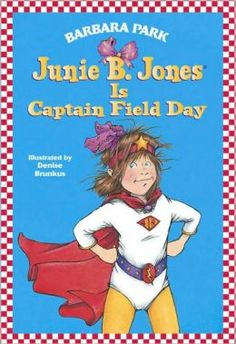 Junie B. Jones Is Captain Field Day (Junie B. Jones Series #16) by Barbara Park, Denise Brunkus (Illustrator)