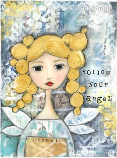 A beautiful golden haired angel created today with mixed media.   follow your angel quote art. Angel wings, mixed media art. Angel art.