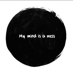 My mind is a mess.
