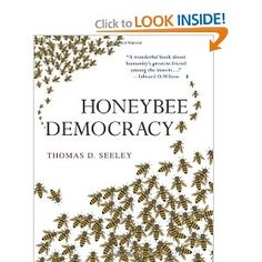Honeybee Democracy   Animal behaviorist Thomas Seeley reveals, these incredible insects have much to teach us when it comes to collective wisdom and effective decision making.